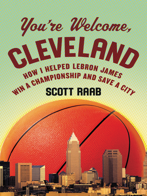 Title details for You're Welcome, Cleveland by Scott Raab - Available