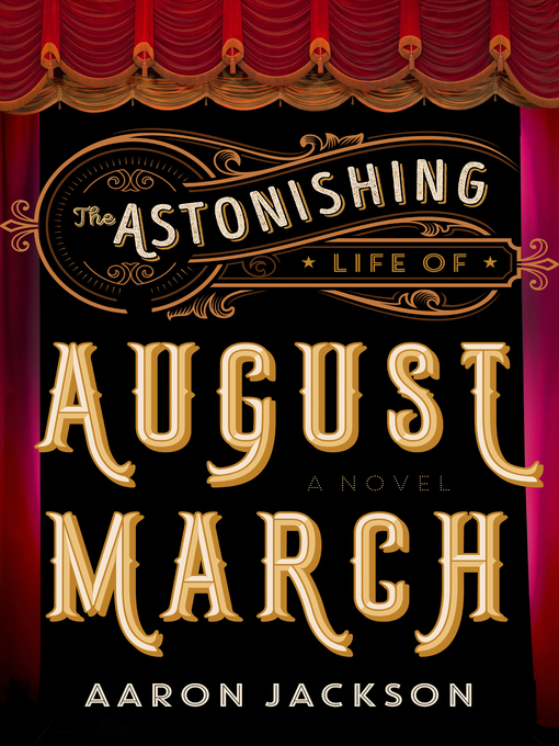 Title details for The Astonishing Life of August March by Aaron Jackson - Wait list
