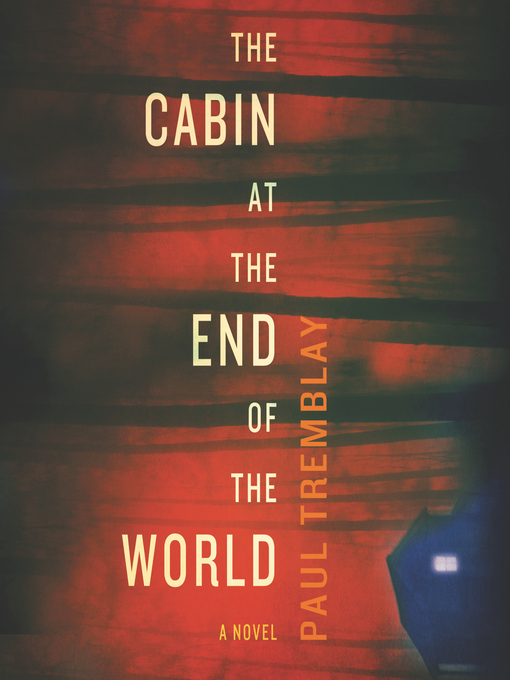 Title details for The Cabin at the End of the World by Paul Tremblay - Available