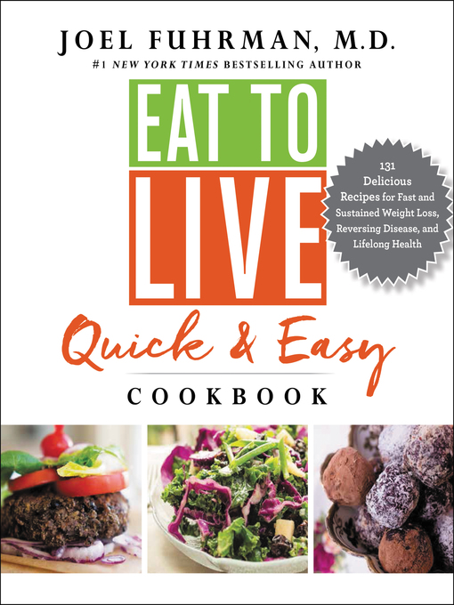 Eat to Live Quick and Easy Cookbook 131 Delicious Recipes for Fast and Sustained Weight Loss, Reversing Disease, and Lifelong Health