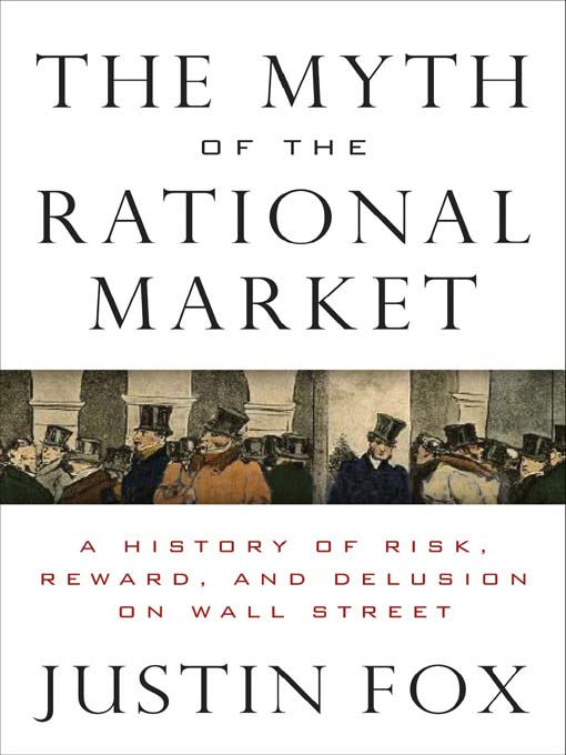 Title details for The Myth of the Rational Market by Justin Fox - Available
