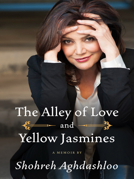 Title details for The Alley of Love and Yellow Jasmines by Shohreh Aghdashloo - Available
