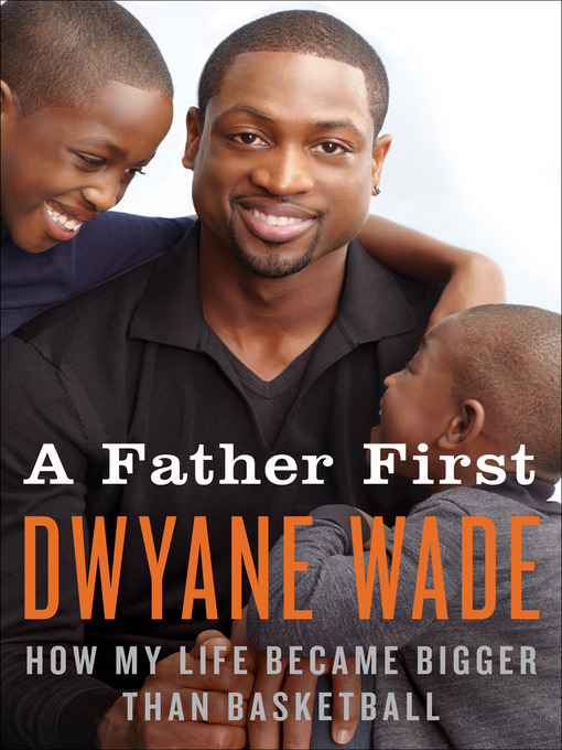 Title details for A Father First by Dwyane Wade - Available