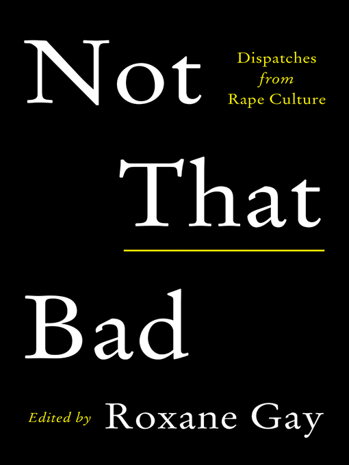 Title details for Not That Bad by Roxane Gay - Available