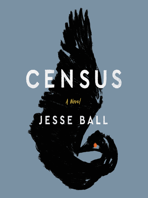 Title details for Census by Jesse Ball - Available