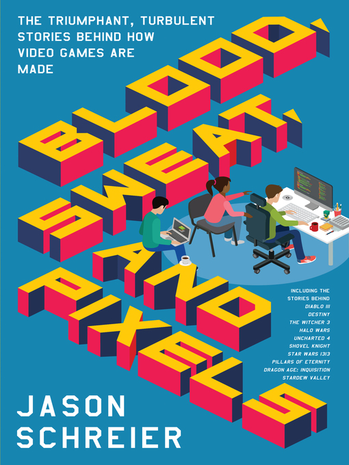 Title details for Blood, Sweat, and Pixels by Jason Schreier - Available