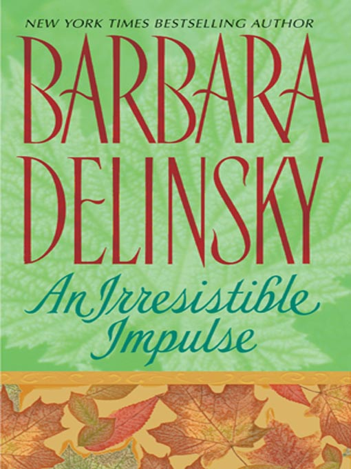 Title details for An Irresistible Impulse by Barbara Delinsky - Available