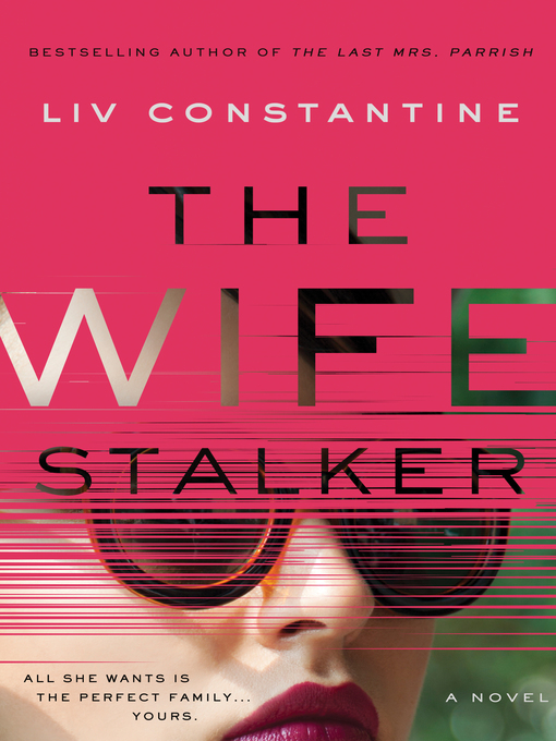 Title details for The Wife Stalker by Liv Constantine - Wait list