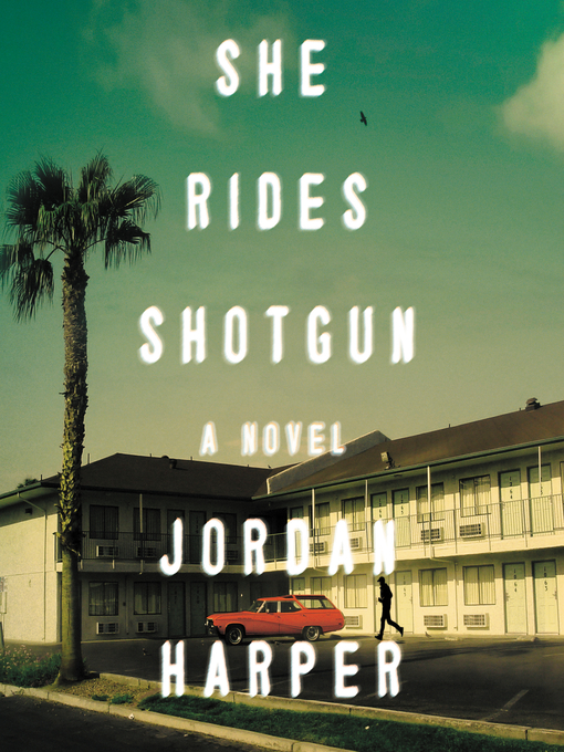 Title details for She Rides Shotgun by Jordan Harper - Available