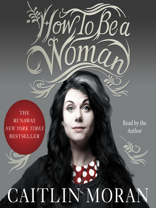 Title details for How to Be a Woman by Caitlin Moran - Wait list