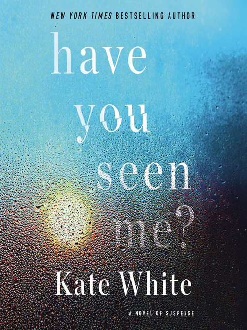 Title details for Have You Seen Me? by Kate White - Available