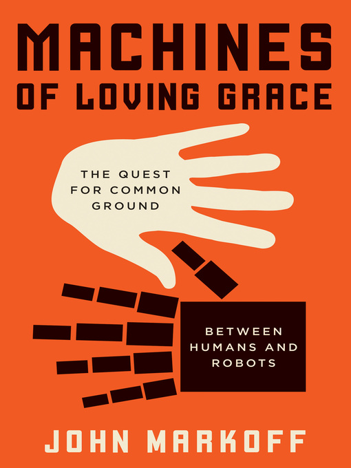 Title details for Machines of Loving Grace by John Markoff - Available