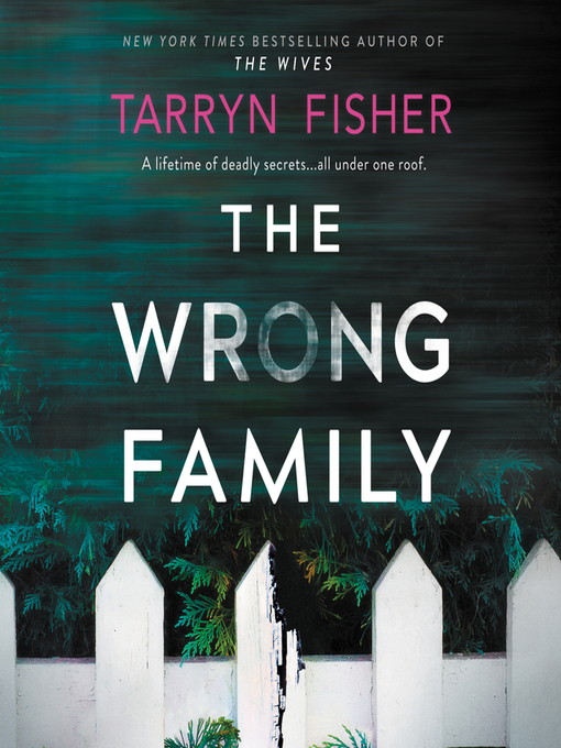 Title details for The Wrong Family by Tarryn Fisher - Wait list