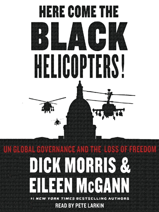 Title details for Here Come the Black Helicopters! by Dick Morris - Available