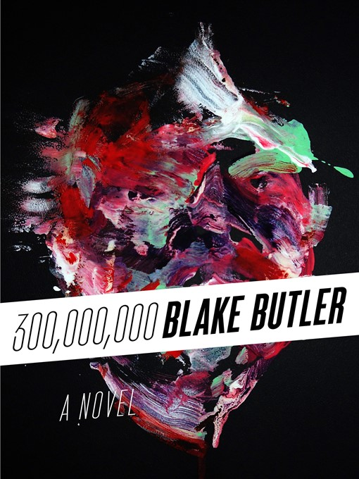 Title details for Three Hundred Million by Blake Butler - Available