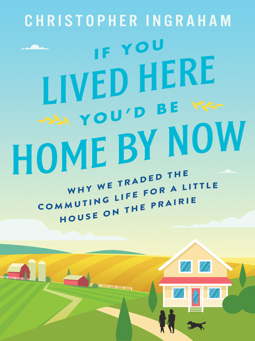 Title details for If You Lived Here You'd Be Home by Now by Christopher Ingraham - Available