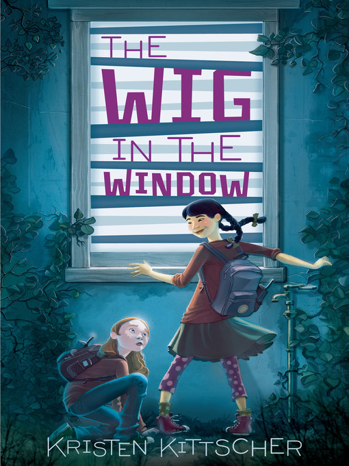 Title details for The Wig in the Window by Kristen Kittscher - Available
