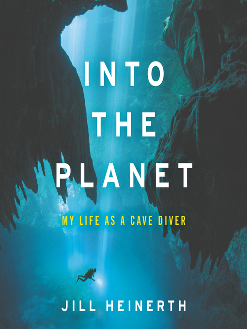 Title details for Into the Planet by Jill Heinerth - Available