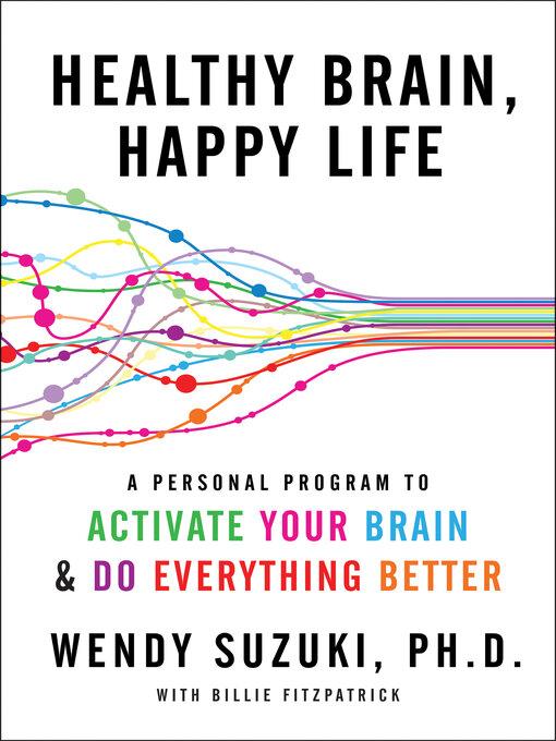 Title details for Healthy Brain, Happy Life by Wendy Suzuki - Wait list