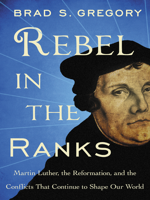 Title details for Rebel in the Ranks by Brad S. Gregory - Available