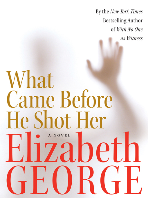 Title details for What Came Before He Shot Her by Elizabeth George - Available