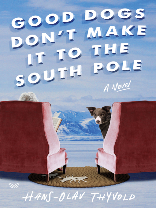 Title details for Good Dogs Don't Make It to the South Pole by Hans-Olav Thyvold - Available