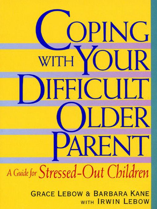 Title details for Coping with Your Difficult Older Parent by Grace Lebow - Wait list
