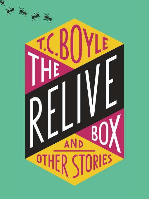 Title details for The Relive Box and Other Stories by T.C. Boyle - Wait list