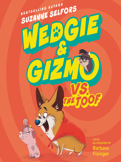 16911b6dc Title details for Wedgie & Gizmo vs. the Toof by Suzanne Selfors - Available