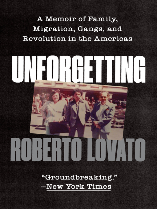 Title details for Unforgetting by Roberto Lovato - Available