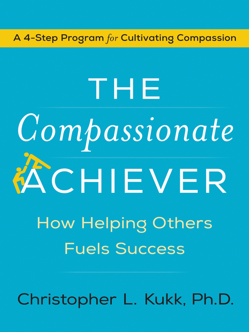 Title details for The Compassionate Achiever by Christopher L. Kukk - Available