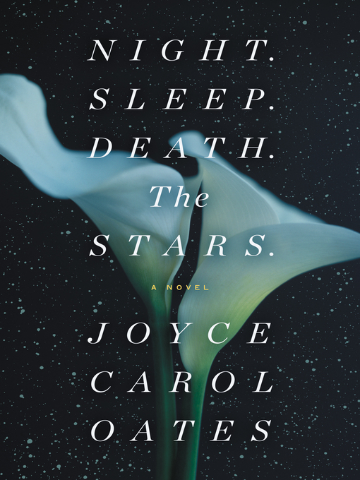Title details for Night. Sleep. Death. the Stars. by Joyce Carol Oates - Available