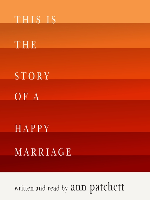 Title details for This Is the Story of a Happy Marriage by Ann Patchett - Wait list