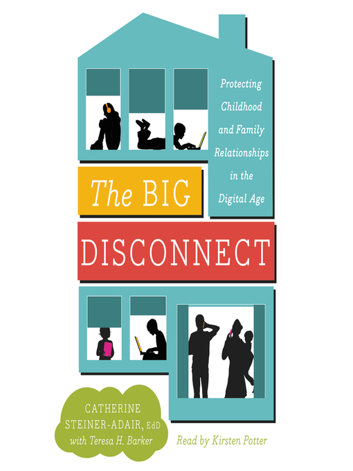 Title details for The Big Disconnect by Catherine Steiner-Adair - Available