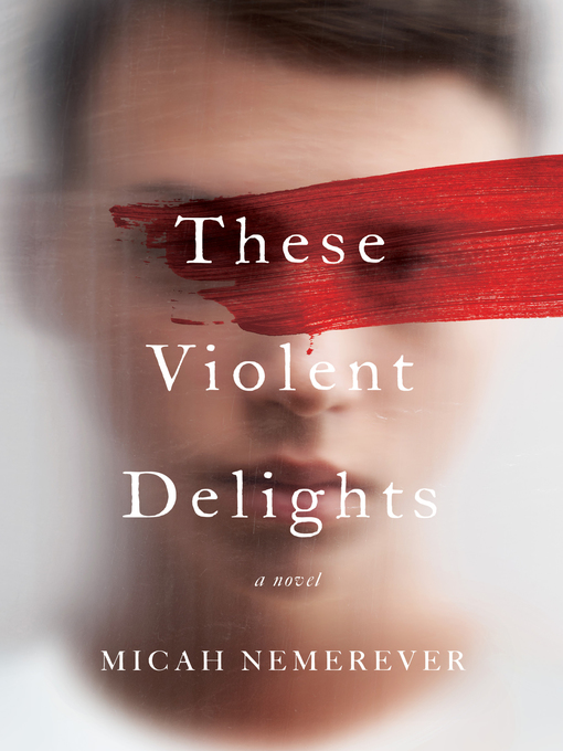 Title details for These Violent Delights by Micah Nemerever - Available