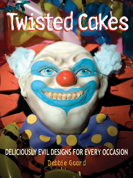 Title details for Twisted Cakes by Debbie Goard - Available