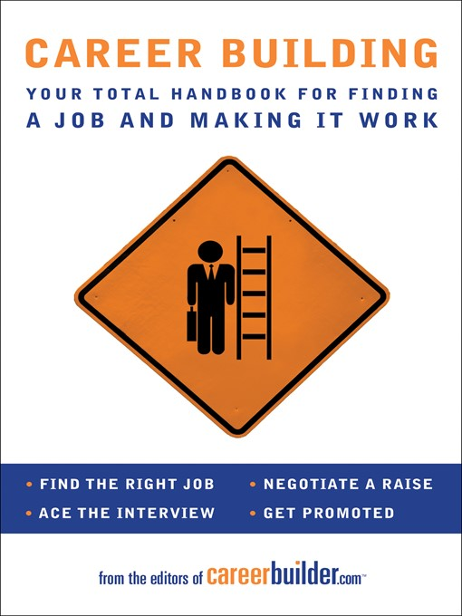 Career Building Your Total Handbook for Finding a Job and Making It Work