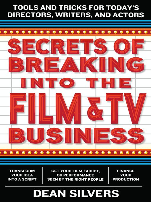 Title details for Secrets of Breaking into the Film and TV Business by Dean Silvers - Available