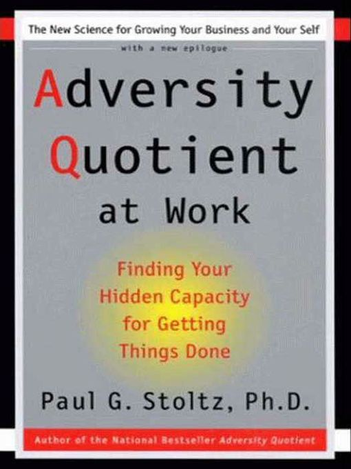 Title details for Adversity Quotient @ Work by Paul G. Stoltz, PhD - Available