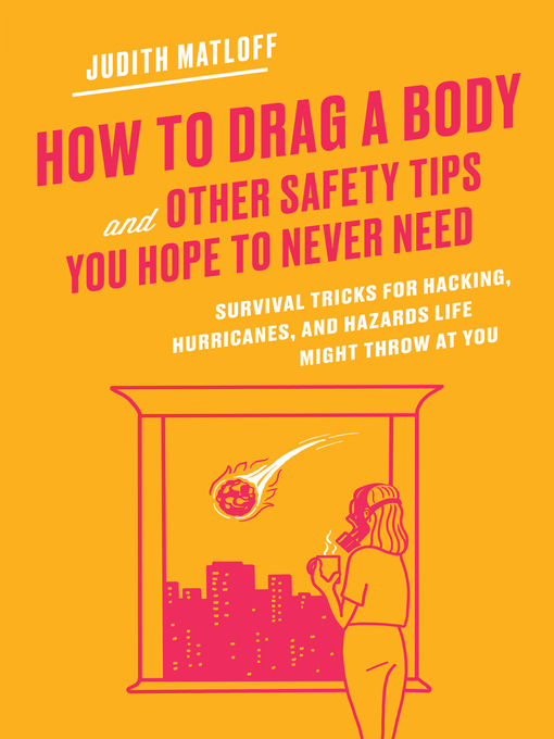 Title details for How to Drag a Body and Other Safety Tips You Hope to Never Need by Judith Matloff - Available