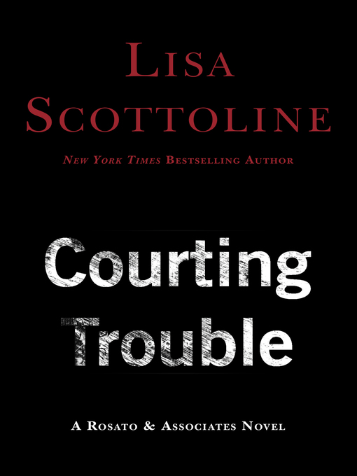 Title details for Courting Trouble by Lisa Scottoline - Available