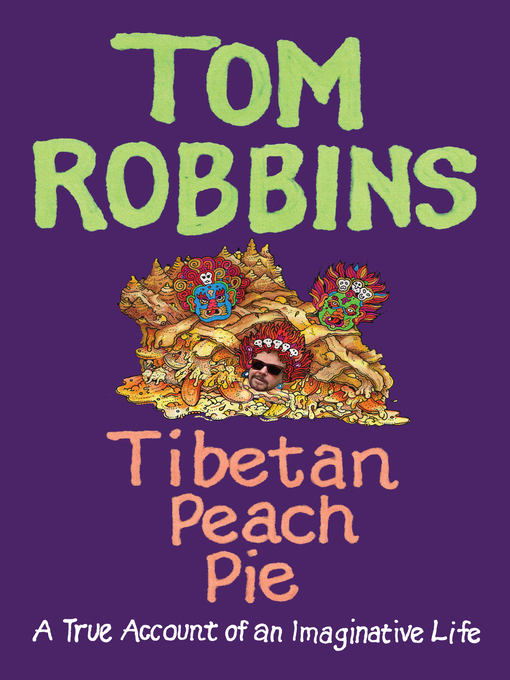 Title details for Tibetan Peach Pie by Tom Robbins - Available
