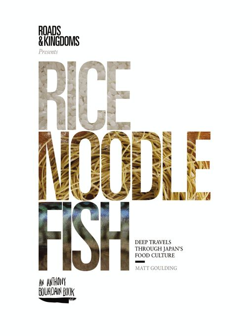 Title details for Rice, Noodle, Fish by Matt Goulding - Wait list