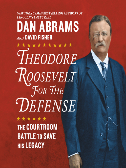 Title details for Theodore Roosevelt for the Defense by Dan Abrams - Available
