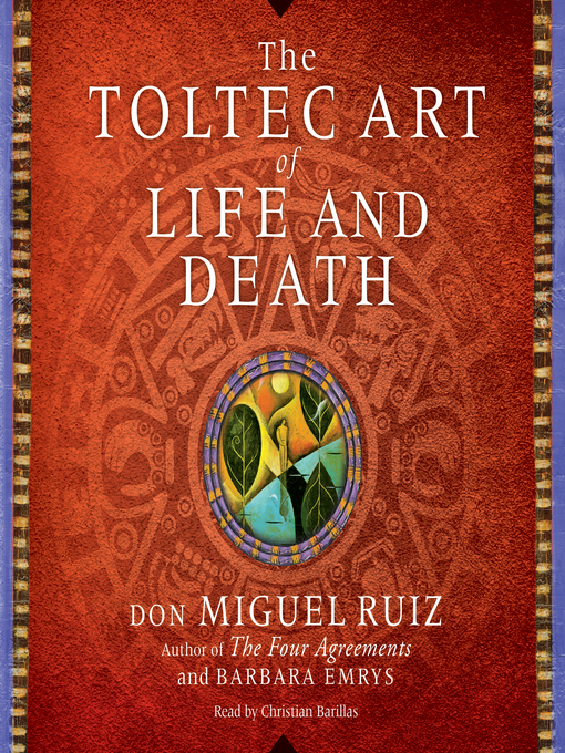 The Toltec Art Of Life And Death Toronto Public Library Overdrive