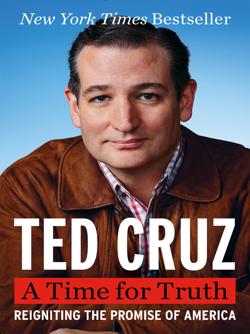 Title details for A Time for Truth by Ted Cruz - Available