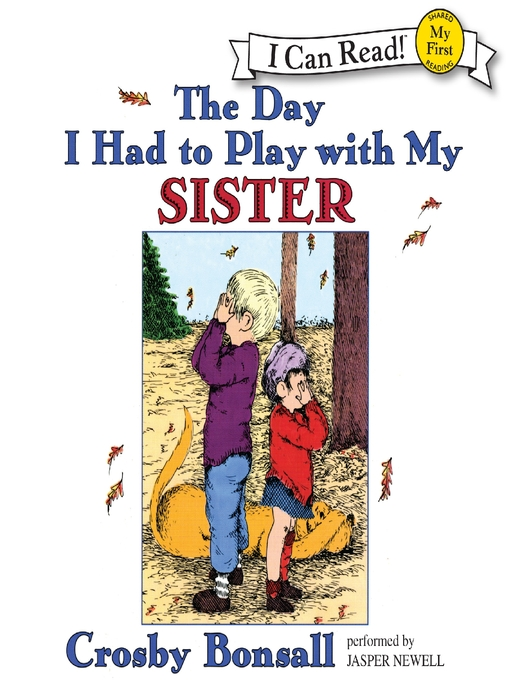 Title details for The Day I Had to Play With My Sister by Crosby Bonsall - Available