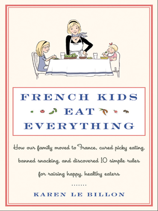 Title details for French Kids Eat Everything by Karen Le Billon - Available