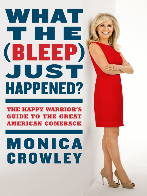 Title details for What the (Bleep) Just Happened? by Monica Crowley - Wait list