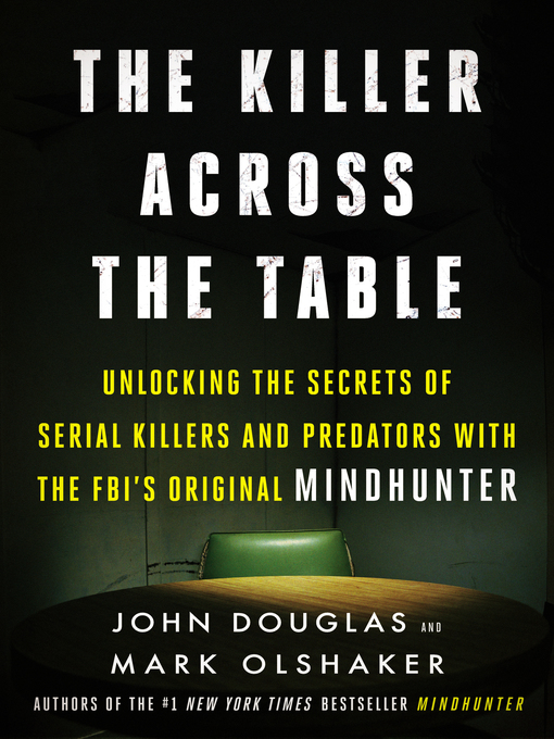Title details for The Killer Across the Table by John E. Douglas - Available